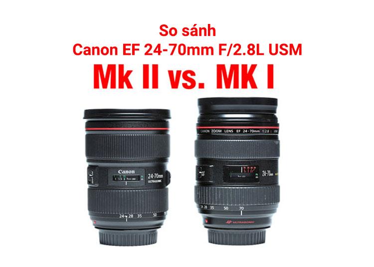 So sánh ống kính Canon EF 24-70mm F/2.8L và EF 24-70mm F/2.8L II
